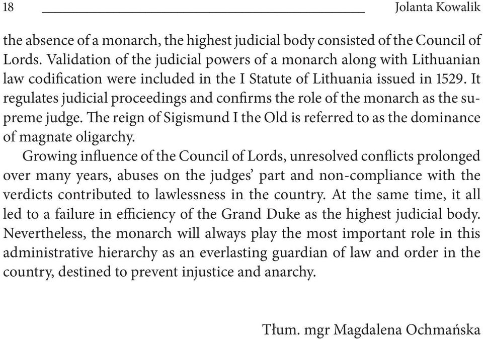It regulates judicial proceedings and confirms the role of the monarch as the supreme judge. The reign of Sigismund I the Old is referred to as the dominance of magnate oligarchy.