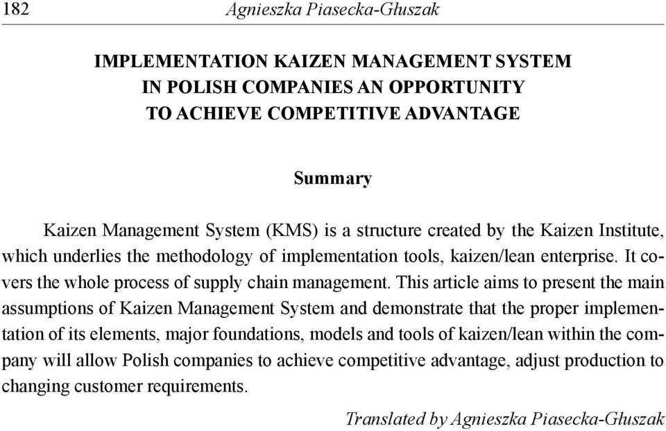 This article aims to present the main assumptions of Kaizen Management System and demonstrate that the proper implementation of its elements, major foundations, models and tools of