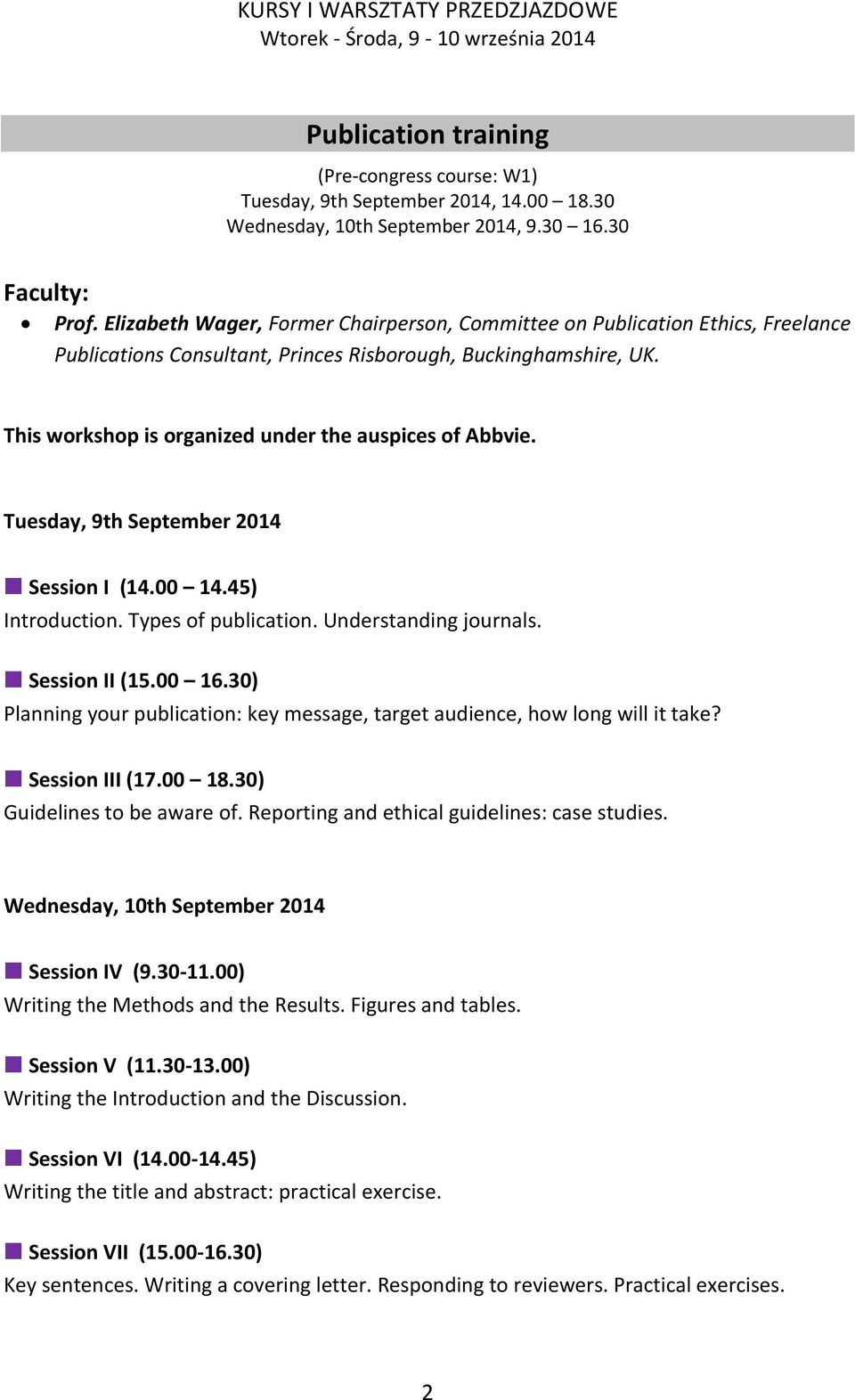 This workshop is organized under the auspices of Abbvie. Tuesday, 9th September 2014 Session I (14.00 14.45) Introduction. Types of publication. Understanding journals. Session II (15.00 16.