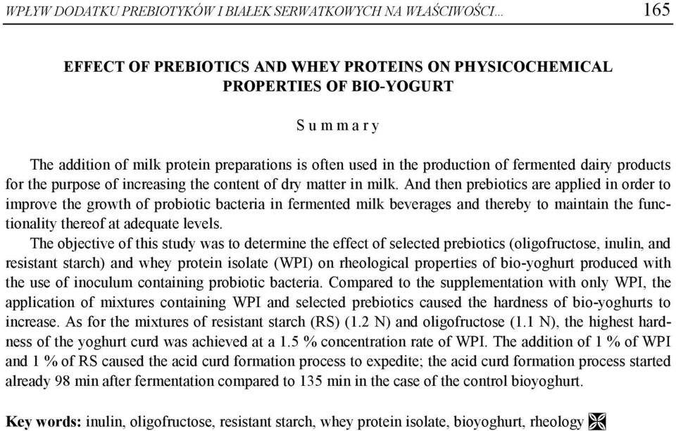 And then prebiotics are applied in order to improve the growth of probiotic bacteria in fermented milk beverages and thereby to maintain the functionality thereof at adequate levels.