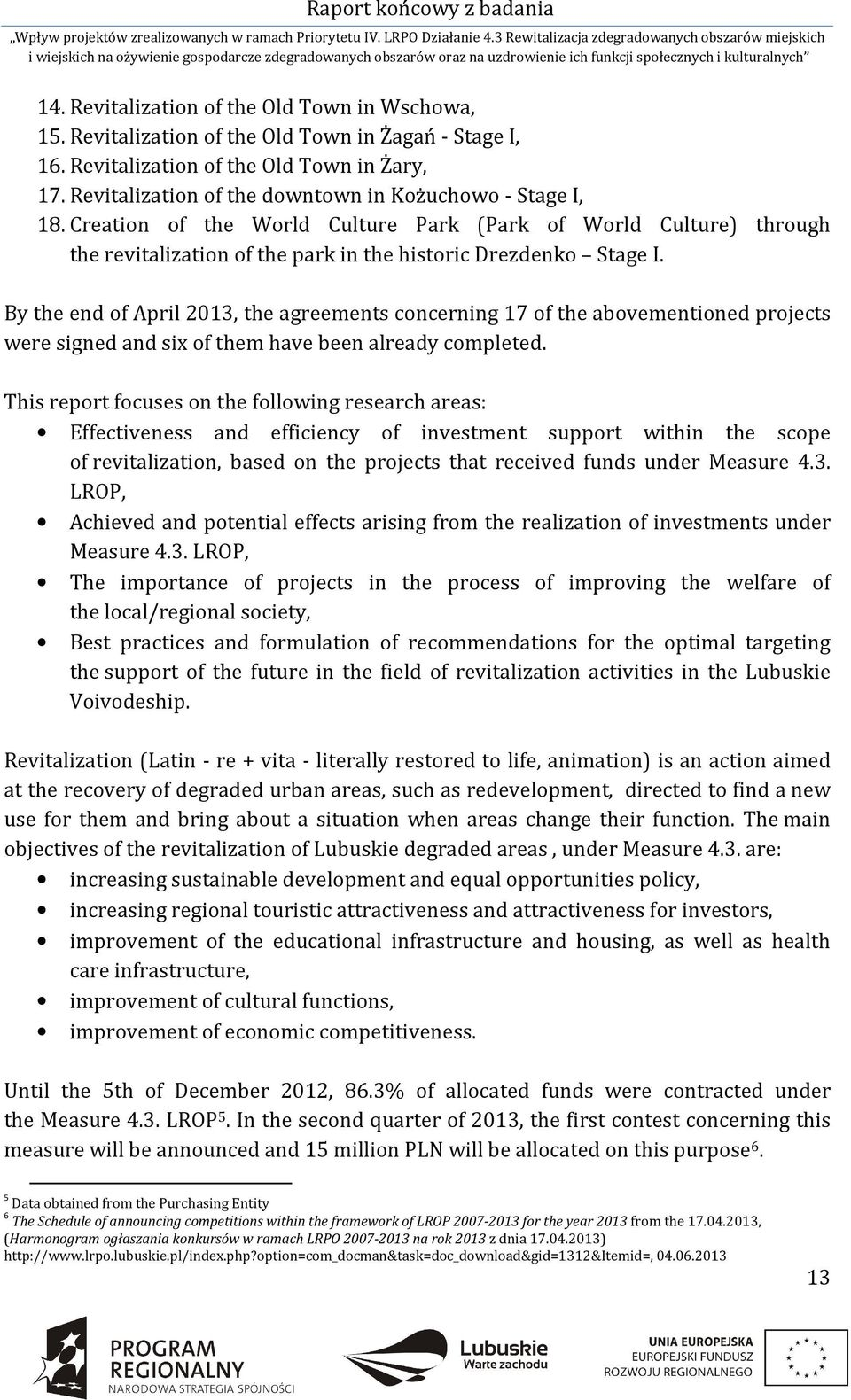 By the end of April 2013, the agreements concerning 17 of the abovementioned projects were signed and six of them have been already completed.