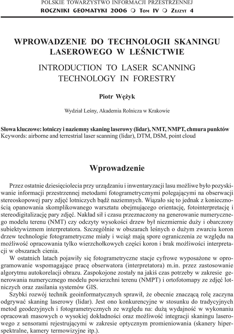 NMT, NMPT, chmura punktów Keywords: airborne and terrestrial laser scanning (lidar), DTM, DSM, point cloud Wprowadzenie Przez ostatnie dziesiêciolecia przy urz¹dzaniu i inwentaryzacji lasu mo liwe