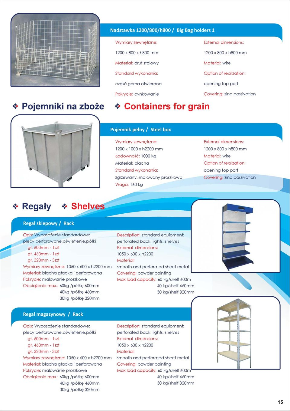 part Covering: zinc passivation Regały Shelves Regał sklepowy / Rack Opis: Wyposażenie standardowe: plecy perforowane,oświetlenie,półki gł. 600mm - 1szt gł. 460mm - 1szt gł.