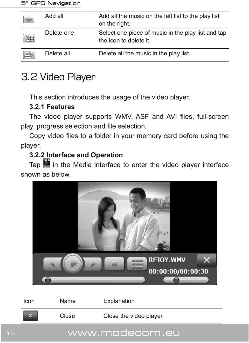2 Video Player This section introduces the usage of the video player. 3.2.1 Features The video player supports WMV, ASF and AVI files, full-screen play, progress selection and file selection.