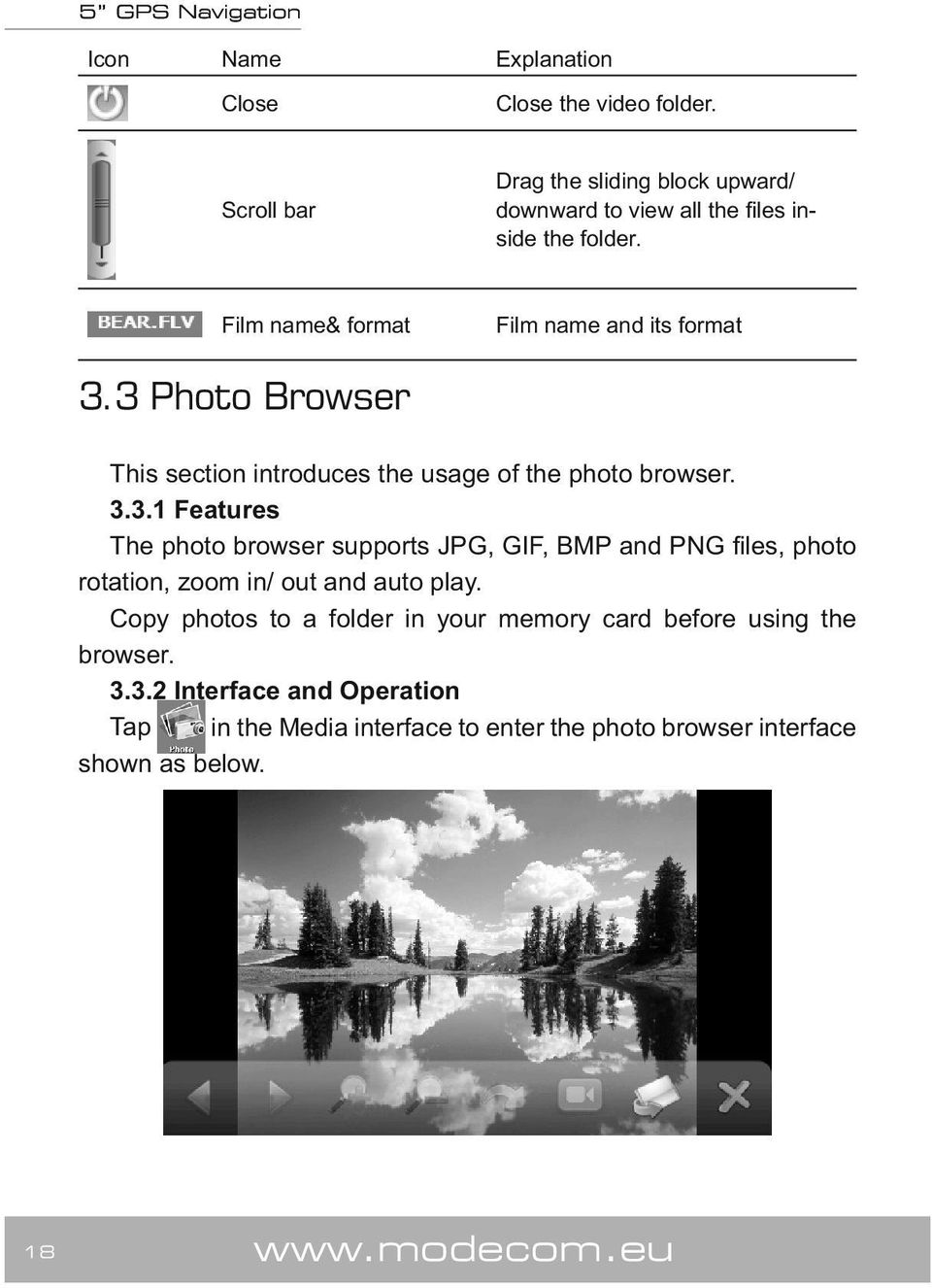 3 Photo Browser This section introduces the usage of the photo browser. 3.3.1 Features The photo browser supports JPG, GIF, BMP and PNG files, photo rotation, zoom in/ out and auto play.