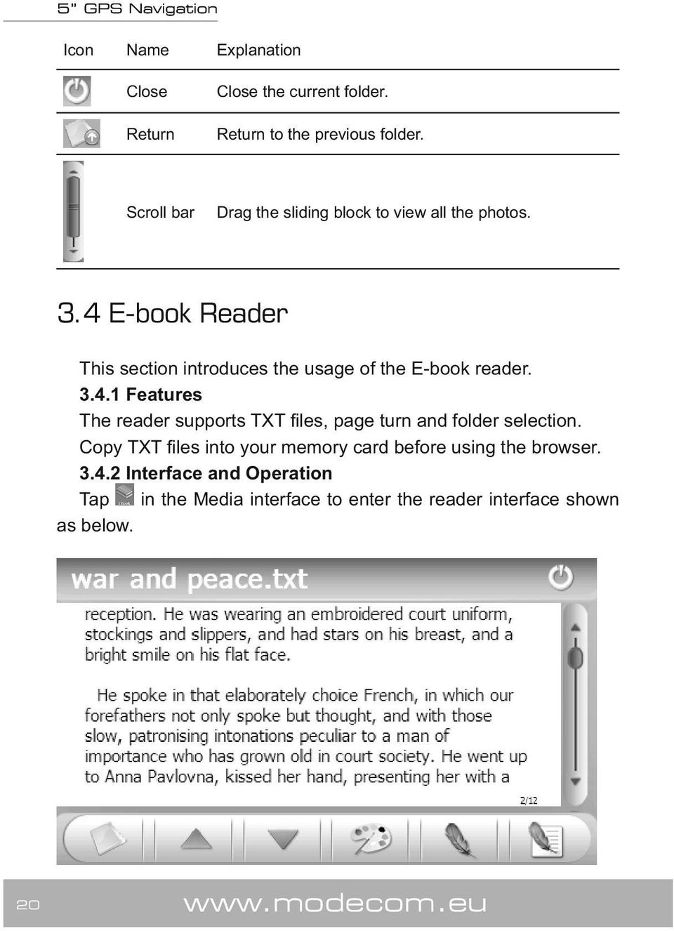 4 E-book Reader This section introduces the usage of the E-book reader. 3.4.1 Features The reader supports TXT files, page turn and folder selection.