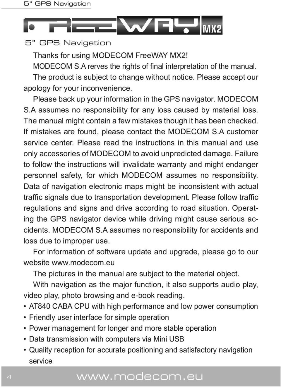 The manual might contain a few mistakes though it has been checked. If mistakes are found, please contact the MODECOM S.A customer service center.