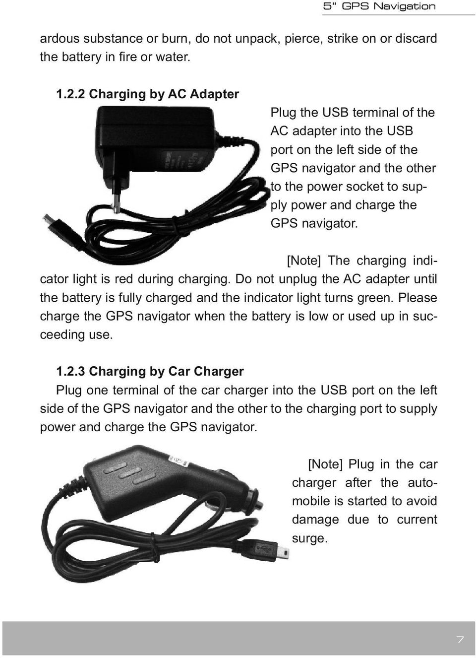 [Note] The charging indicator light is red during charging. Do not unplug the AC adapter until the battery is fully charged and the indicator light turns green.