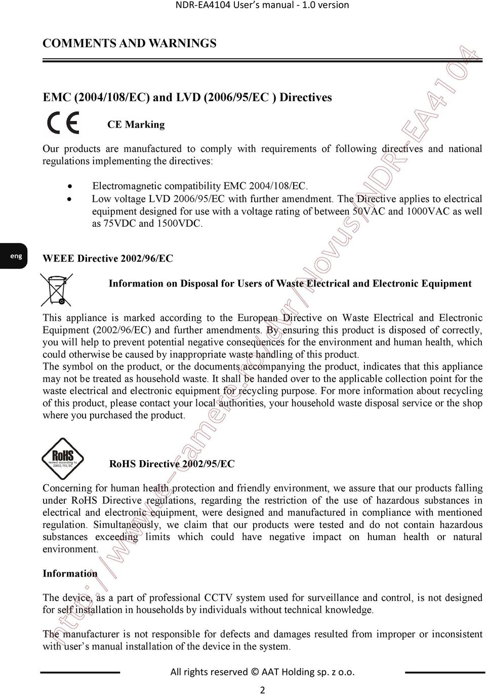 regulations implementing the directives: Electromagnetic compatibility EMC 2004/108/EC. Low voltage LVD 2006/95/EC with further amendment.