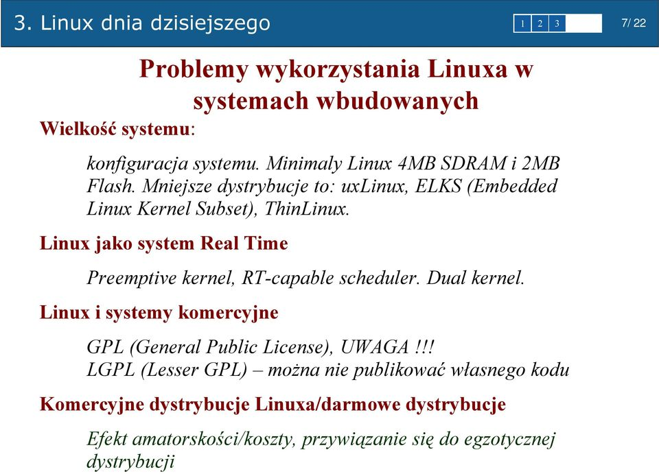 Linux jako system Real Time Preemptive kernel, RT-capable scheduler. Dual kernel. Linux i systemy komercyjne GPL (General Public License), UWAGA!