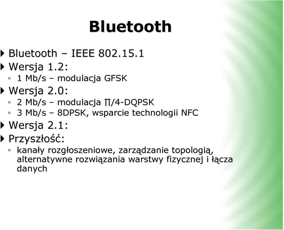 0: 2 Mb/s modulacja /4-DQPSK 3 Mb/s 8DPSK, wsparcie technologii NFC
