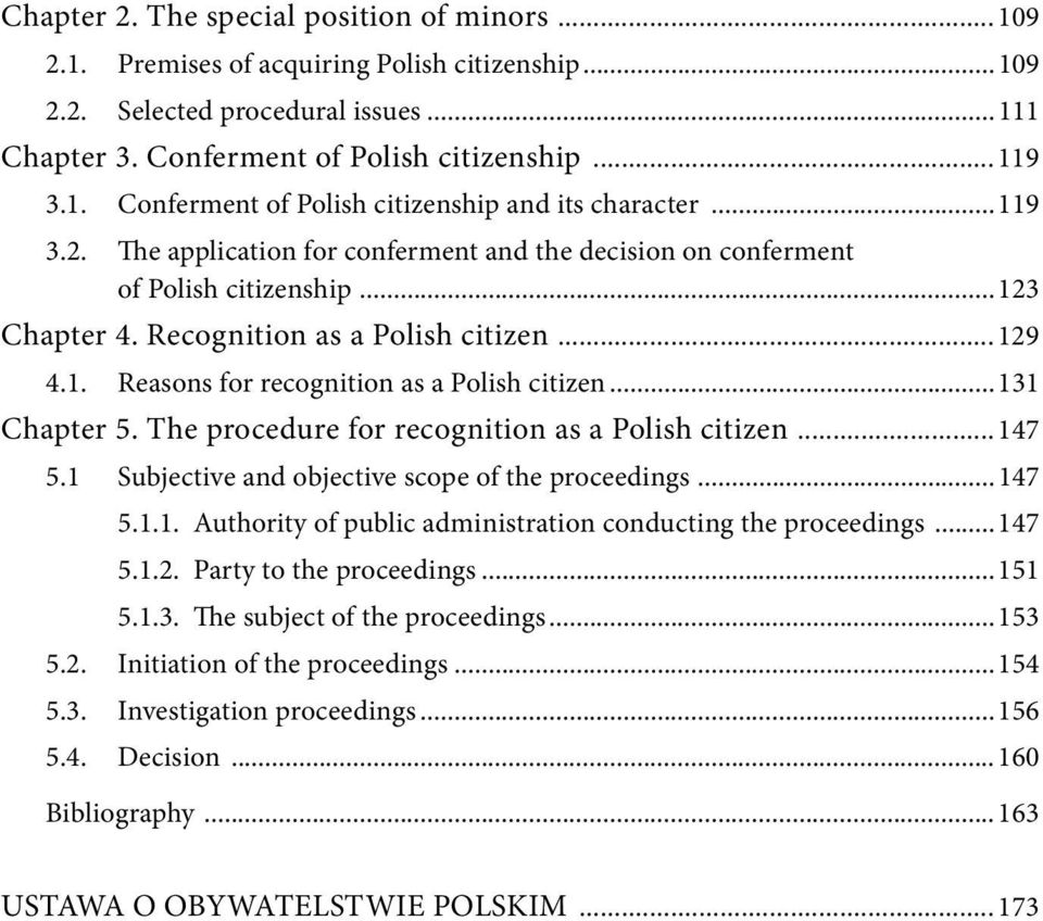 ..131 Chapter 5. The procedure for recognition as a Polish citizen...147 5.1 Subjective and objective scope of the proceedings...147 5.1.1. Authority of public administration conducting the proceedings.