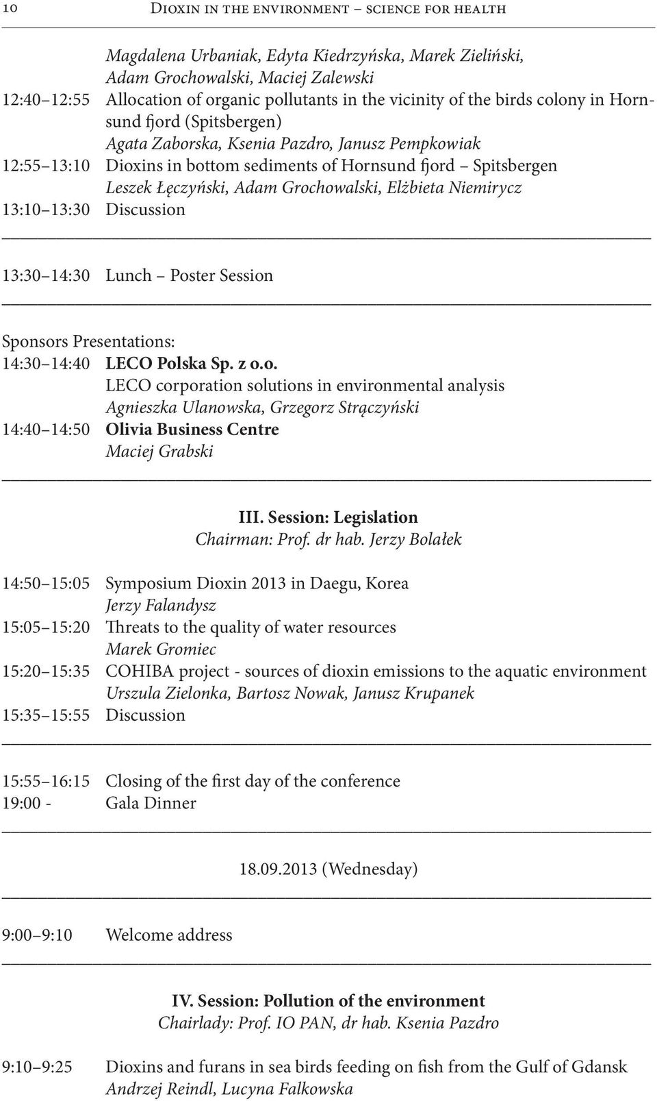 Grochowalski, Elżbieta Niemirycz 13:10 13:30 Discussion 13:30 14:30 Lunch Poster Session Sponsors Presentations: 14:30 14:40 LECO Polska Sp. z o.o. LECO corporation solutions in environmental analysis Agnieszka Ulanowska, Grzegorz Strączyński 14:40 14:50 Olivia Business Centre Maciej Grabski III.