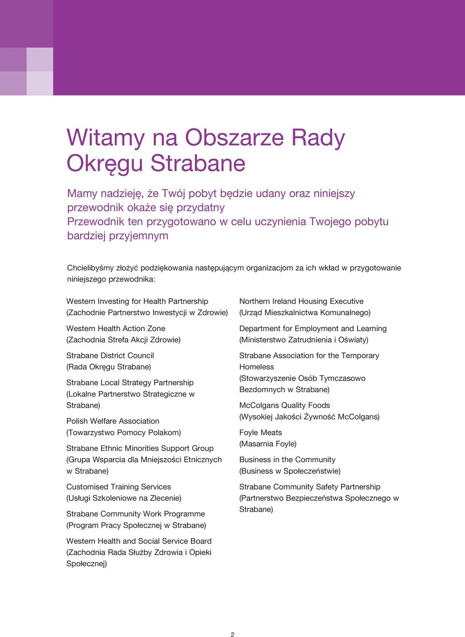 w Zdrowie) Western Health Action Zone (Zachodnia Strefa Akcji Zdrowie) Strabane District Council (Rada Okręgu Strabane) Strabane Local Strategy Partnership (Lokalne Partnerstwo Strategiczne w