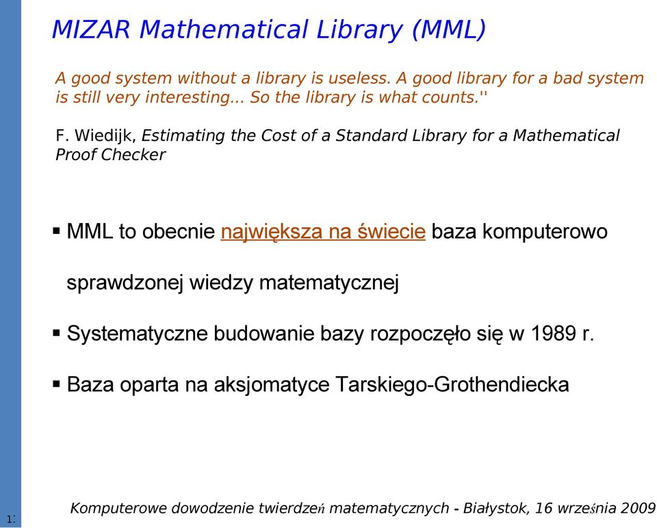 Wiedijk, Estimating the Cost of a Standard Library for a Mathematical Proof Checker MML to obecnie największa na