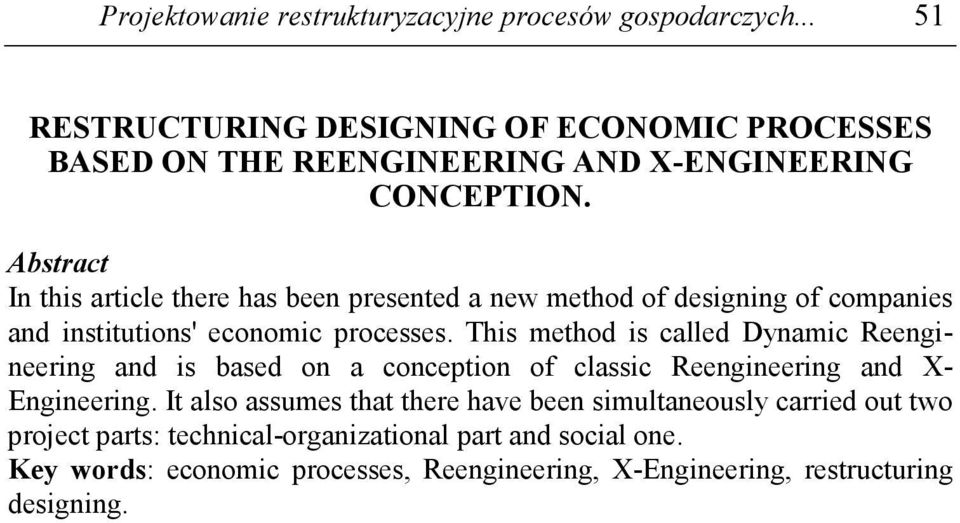 Abstract In this article there has been presented a new method of designing of companies and institutions' economic processes.