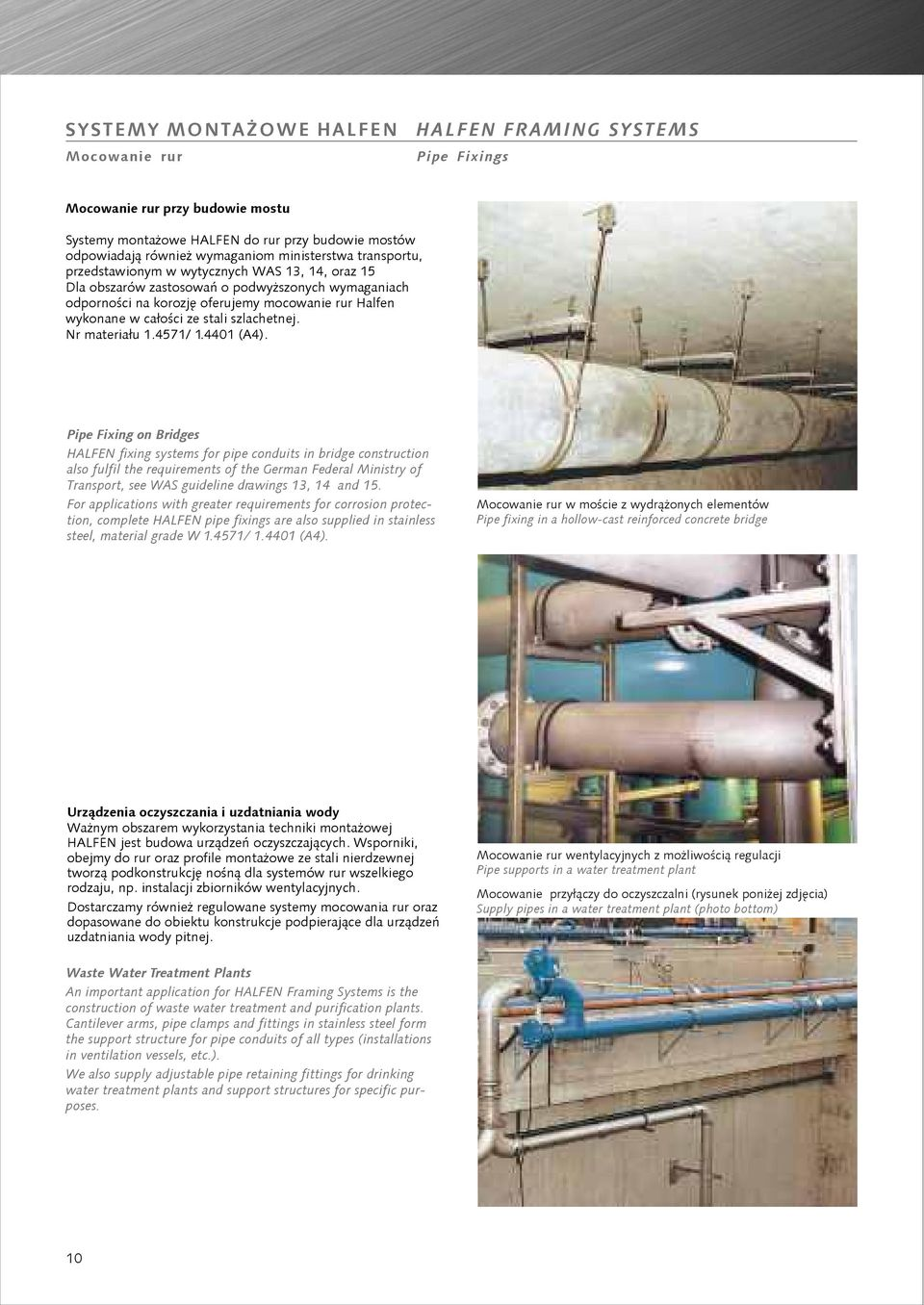 Pipe Fixing on Bridges HALFEN fixing systems for pipe conduits in bridge construction also fulfil the requirements of the German Federal Ministry of Transport, see WAS guideline drawings 13, 14 and