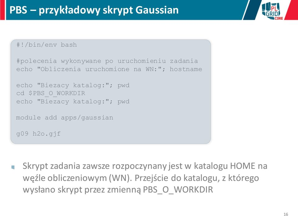 "hostname echo ""Biezacy katalog:""; pwd cd $PBS_O_WORKDIR echo ""Biezacy katalog:""; pwd module add"