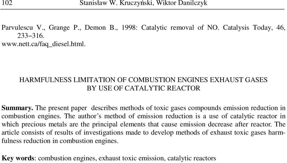 The present paper describes methods of toxic gases compounds emission reduction in combustion engines.