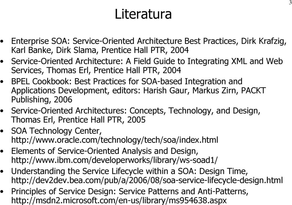 2006 Service-Oriented Architectures: Concepts, Technology, and Design, Thomas Erl, Prentice Hall PTR, 2005 SOA Technology Center, http://www.oracle.com/technology/tech/soa/index.