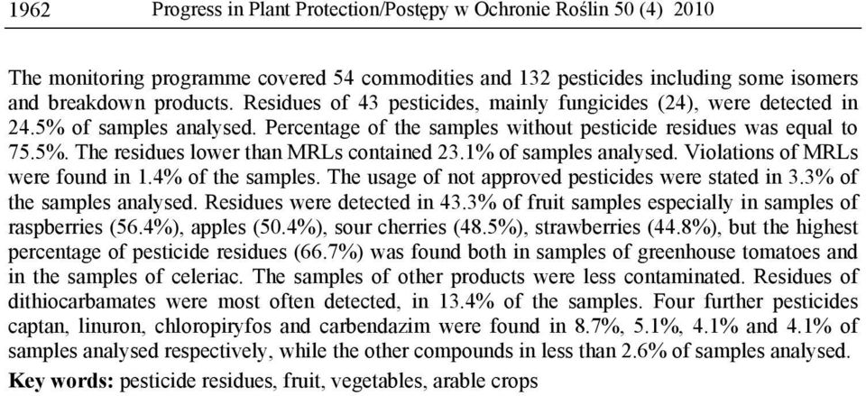 1% of samples analysed. Violations of MRLs were found in 1.4% of the samples. The usage of not approved pesticides were stated in 3.3% of the samples analysed. Residues were detected in 43.