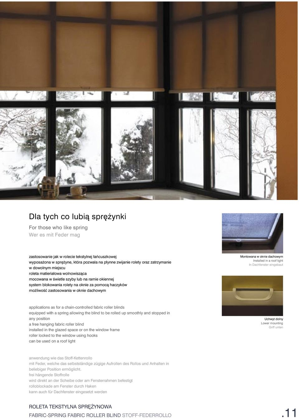 dachowym Montowana w oknie dachowym Installed in a roof light In Dachfenster eingebaut applications as for a chain-controlled fabric roller blinds equipped with a spring allowing the blind to be