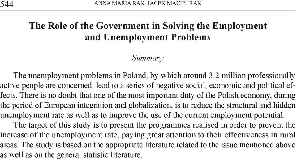 There is no doubt that one of the most important duty of the Polish economy, during the period of European integration and globalization, is to reduce the structural and hidden unemployment rate as