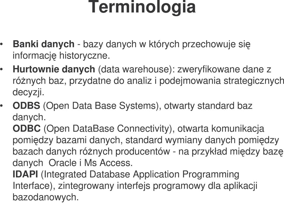 ODBS (Open Data Base Systems), otwarty standard baz danych.