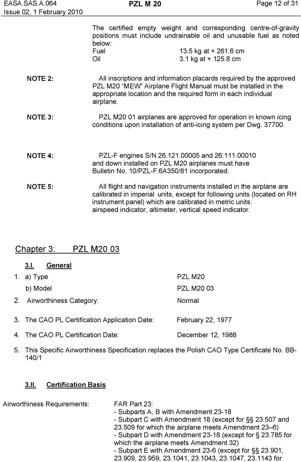 8 cm NOTE 2: NOTE 3: All inscriptions and information placards required by the approved PZL M20 MEW Airplane Flight Manual must be installed in the appropriate location and the required form in each