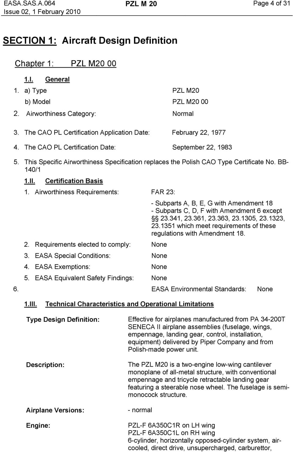 This Specific Airworthiness Specification replaces the Polish CAO Type Certificate No. BB- 140/1 1.II. Certification Basis 1.