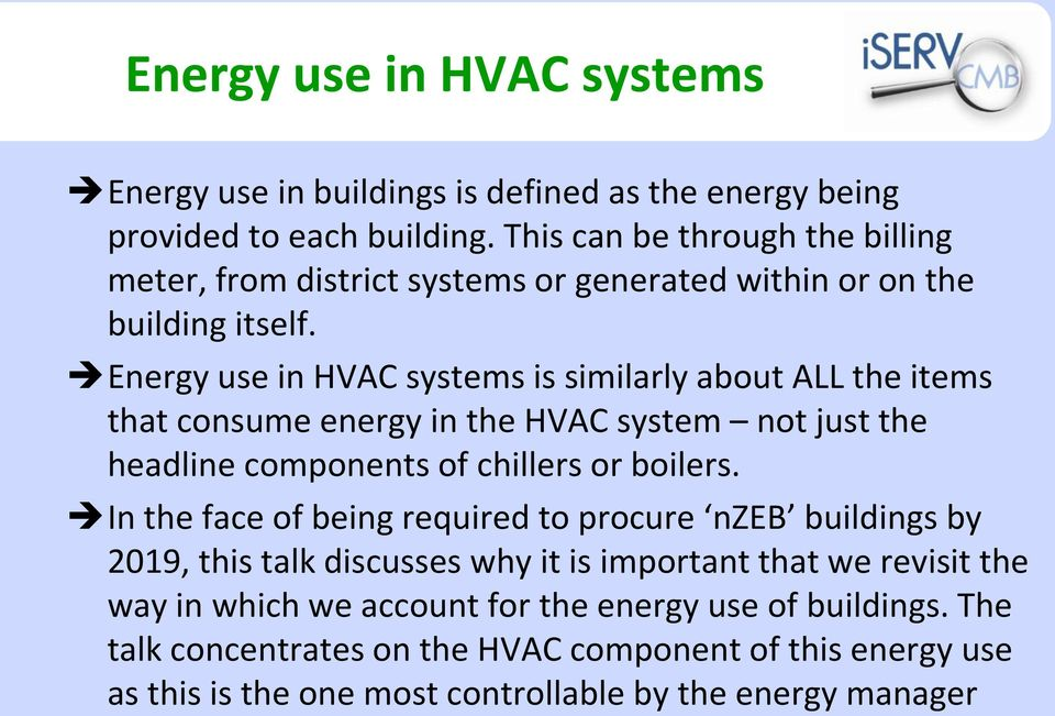 Energy use in HVAC systems is similarly about ALL the items that consume energy in the HVAC system not just the headline components of chillers or boilers.