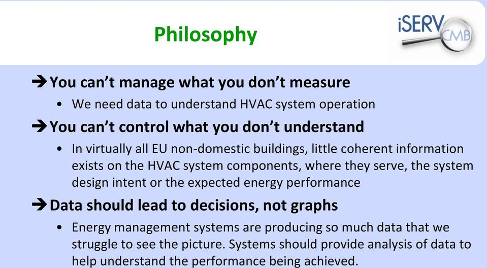 the system design intent or the expected energy performance Data should lead to decisions, not graphs Energy management systems are