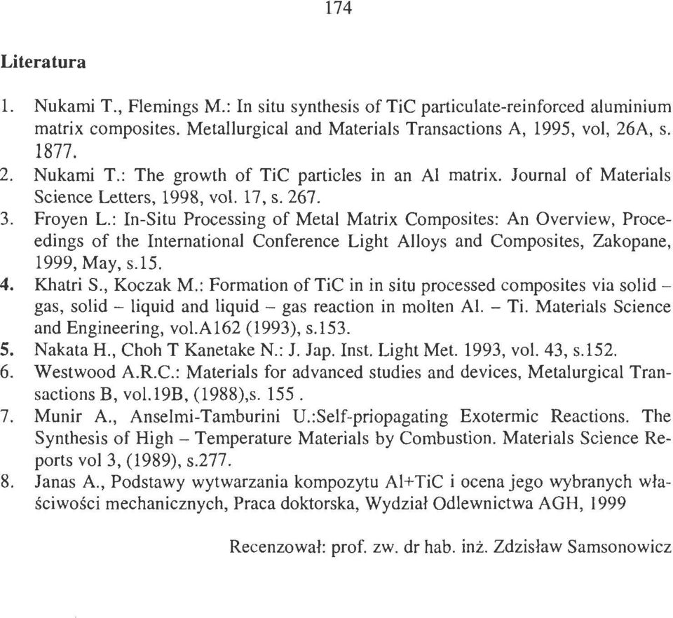 : In-Situ Processing of Metal Matrix Composites: An Overview, Proceedings of the International Conference Light Alloys and Composites, Zakopane, 1999, May, s.1 5. 4. Khatri S., Koczak M.