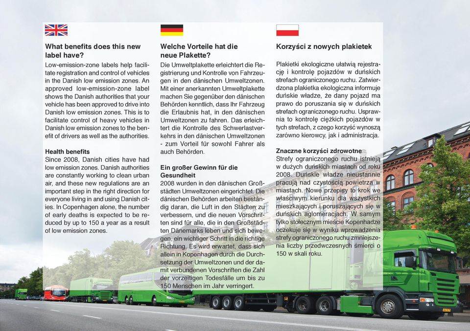 This is to facilitate control of heavy vehicles in Danish low emission zones to the benefit of drivers as well as the authorities.