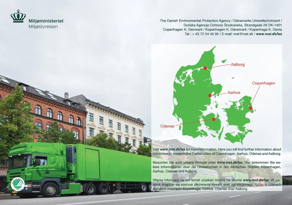 Here you will find further information about low emission zones in the Danish cities of Copenhagen, Aarhus, Odense and Aalborg. Besuchen Sie auch unsere Website unter www.mst.dk/lez.