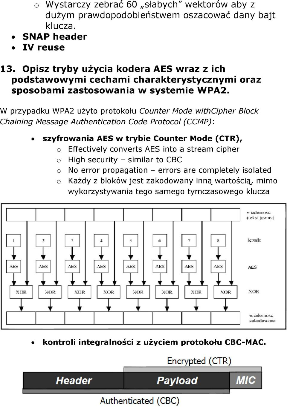 W przypadku WPA2 użyto protokołu Counter Mode withcipher Block Chaining Message Authentication Code Protocol (CCMP): szyfrowania AES w trybie Counter Mode (CTR), o