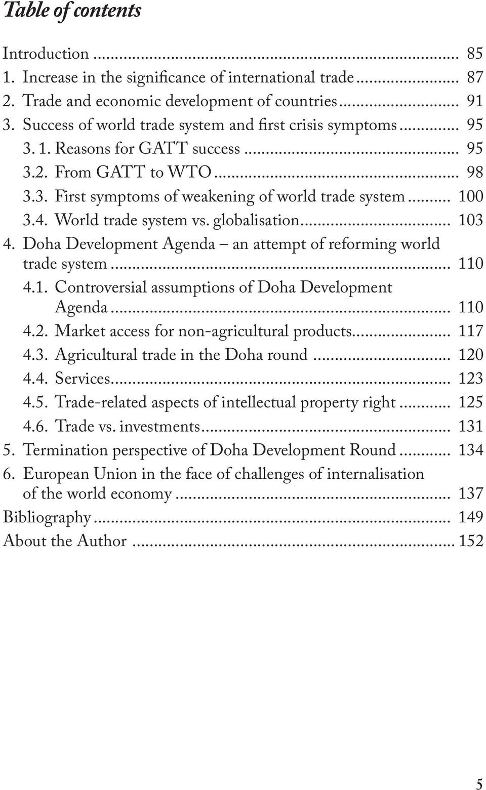 World trade system vs. globalisation... 103 4. Doha Development Agenda an attempt of reforming world trade system... 110 4.1. Controversial assumptions of Doha Development Agenda... 110 4.2.