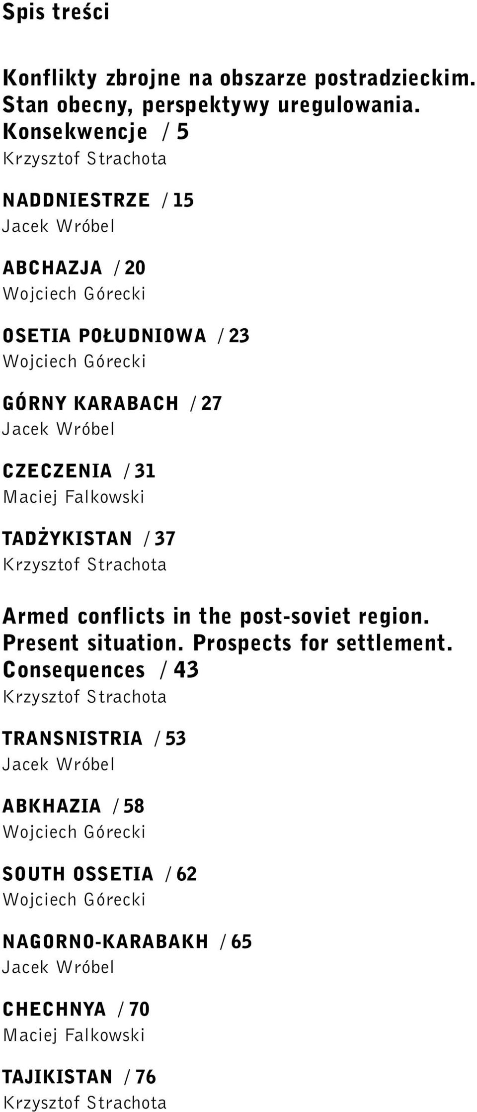 Wróbel C Z E C Z E N I A / 31 Maciej Fa l k o w s k i TA D Y K I S TA N / 37 K rzysztof Strachota Armed conflicts in the post-soviet region. Present situation. Prospects for settlement.