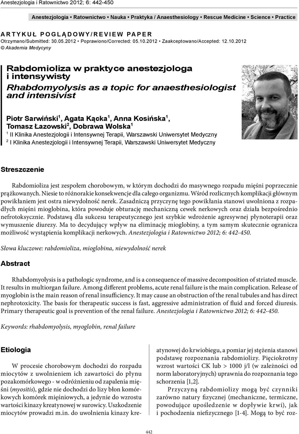 2012 Akademia Medycyny Rabdomioliza w praktyce anestezjologa i intensywisty Rhabdomyolysis as a topic for anaesthesiologist and intensivist Piotr Sarwiński 1, Agata Kącka 1, Anna Kosińska 1, Tomasz