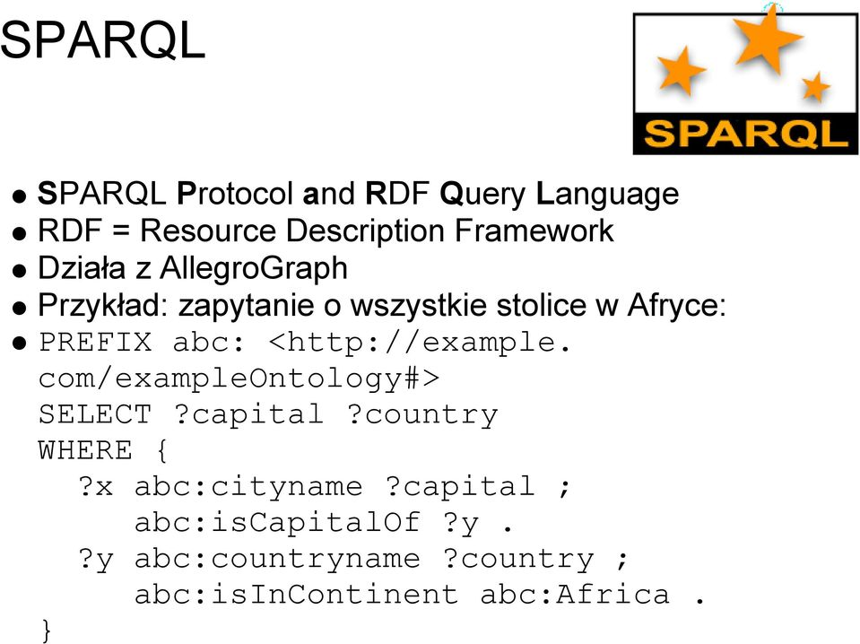 <http://example. com/exampleontology#> SELECT?capital?country WHERE {?x abc:cityname?