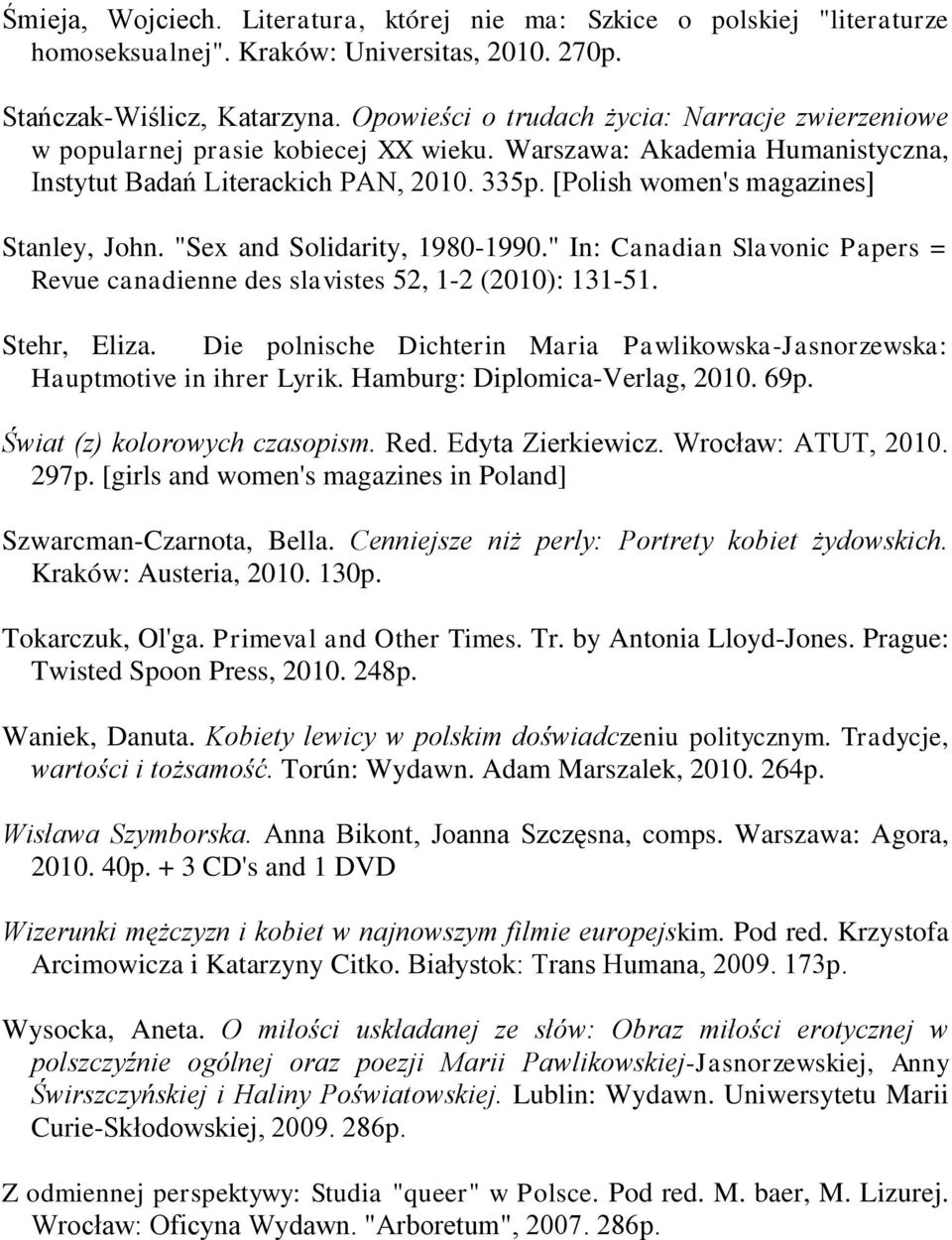 "[Polish women's magazines] Stanley, John. ""Sex and Solidarity, 1980-1990."" In: Canadian Slavonic Papers = Revue canadienne des slavistes 52, 1-2 (2010): 131-51. Stehr, Eliza."