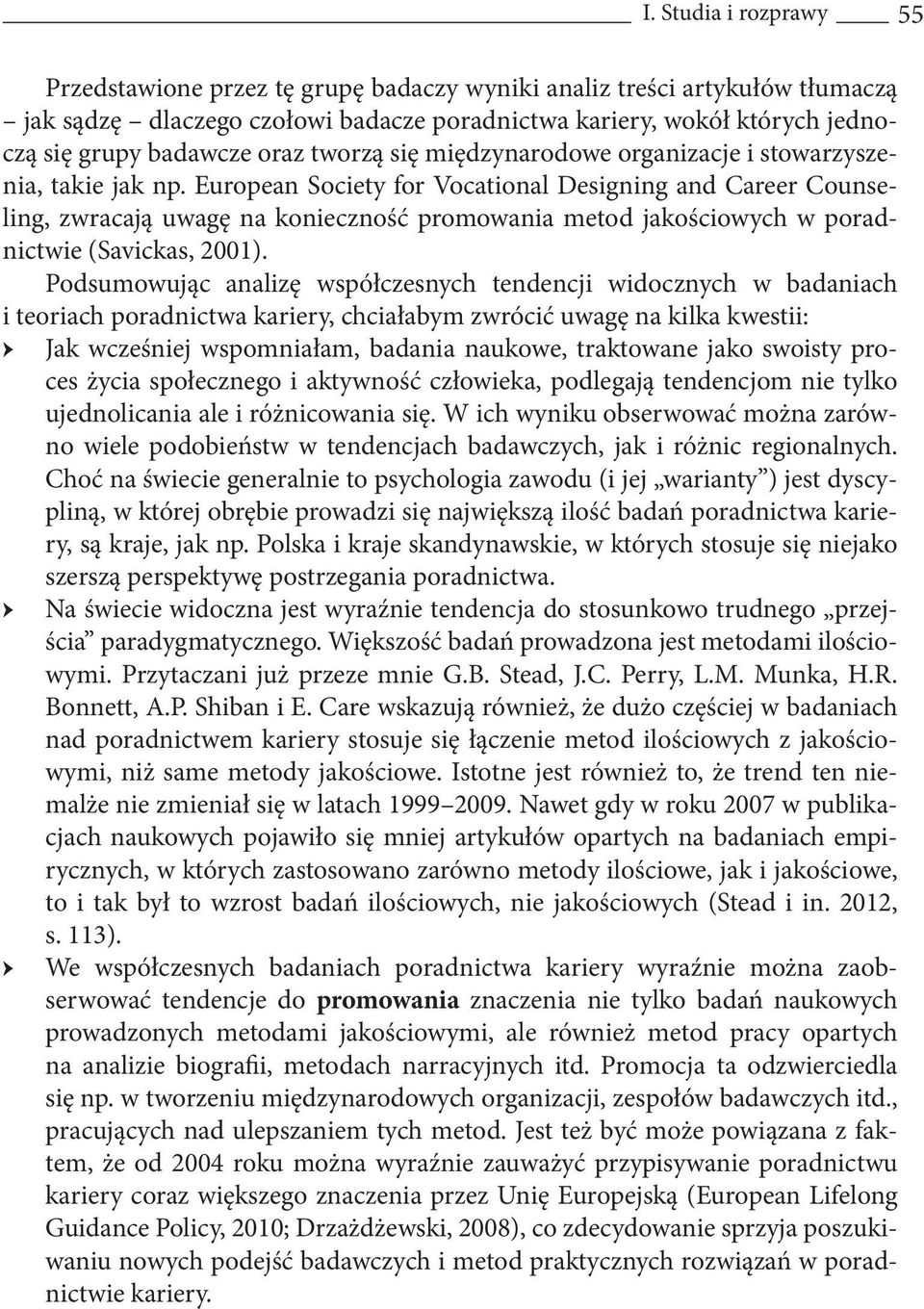 European Society for Vocational Designing and Career Counseling, zwracają uwagę na konieczność promowania metod jakościowych w poradnictwie (Savickas, 2001).
