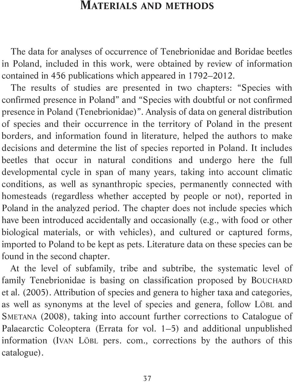 The results of studies are presented in two chapters: Species with confirmed presence in Poland and Species with doubtful or not confirmed presence in Poland (Tenebrionidae).