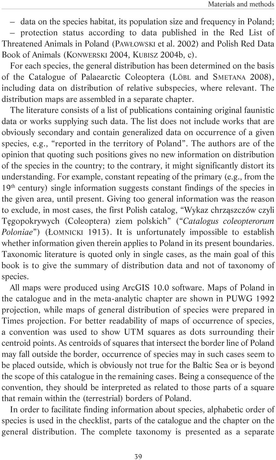 For each species, the general distribution has been determined on the basis of the Catalogue of Palaearctic Coleoptera (LÖBL and SMETANA 2008), including data on distribution of relative subspecies,