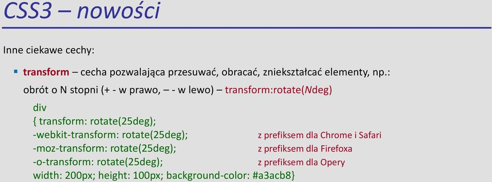 -webkit-transform: rotate(25deg); z prefiksem dla Chrome i Safari -moz-transform: rotate(25deg); z prefiksem