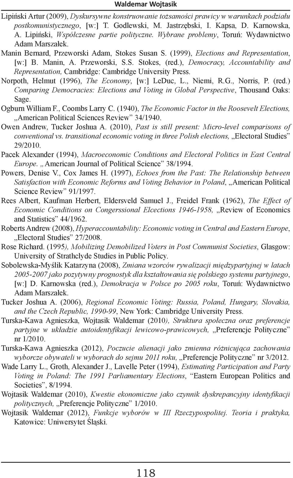 Przeworski, S.S. Stokes, (red.), Democracy, Accountability and Representation, Cambridge: Cambridge University Press. Norpoth, Helmut (1996), The Economy, [w:] LeDuc, L., Niemi, R.G., Norris, P. (red.) Comparing Democracies: Elections and Voting in Global Perspective, Thousand Oaks: Sage.