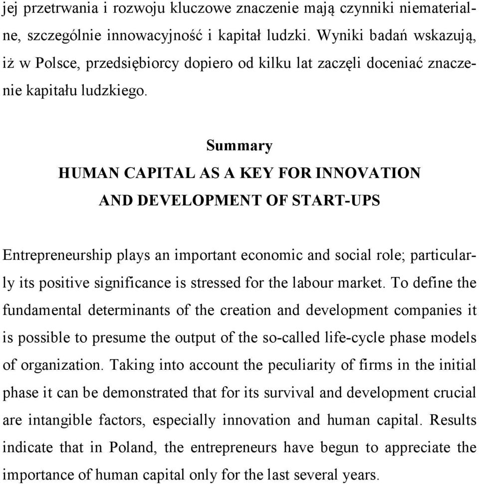 Summary HUMAN CAPITAL AS A KEY FOR INNOVATION AND DEVELOPMENT OF START-UPS Entrepreneurship plays an important economic and social role; particularly its positive significance is stressed for the