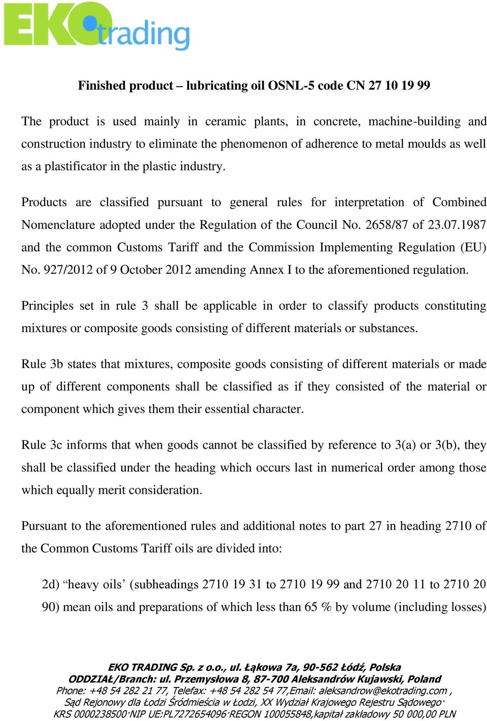 Products are classified pursuant to general rules for interpretation of Combined Nomenclature adopted under the Regulation of the Council No. 2658/87 of 23.07.