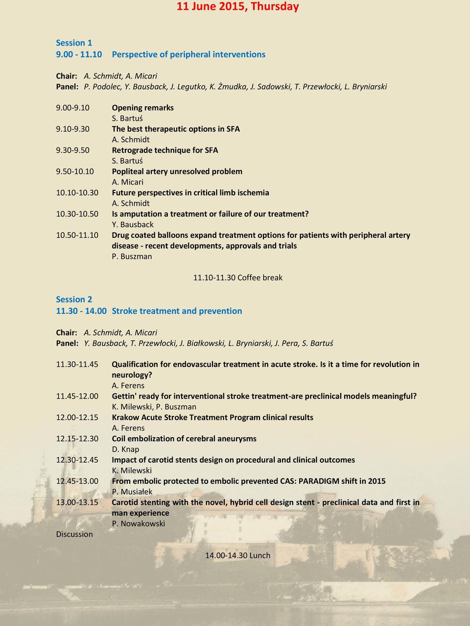 10 Popliteal artery unresolved problem A. Micari 10.10-10.30 Future perspectives in critical limb ischemia A. Schmidt 10.30-10.50 Is amputation a treatment or failure of our treatment? Y. Bausback 10.