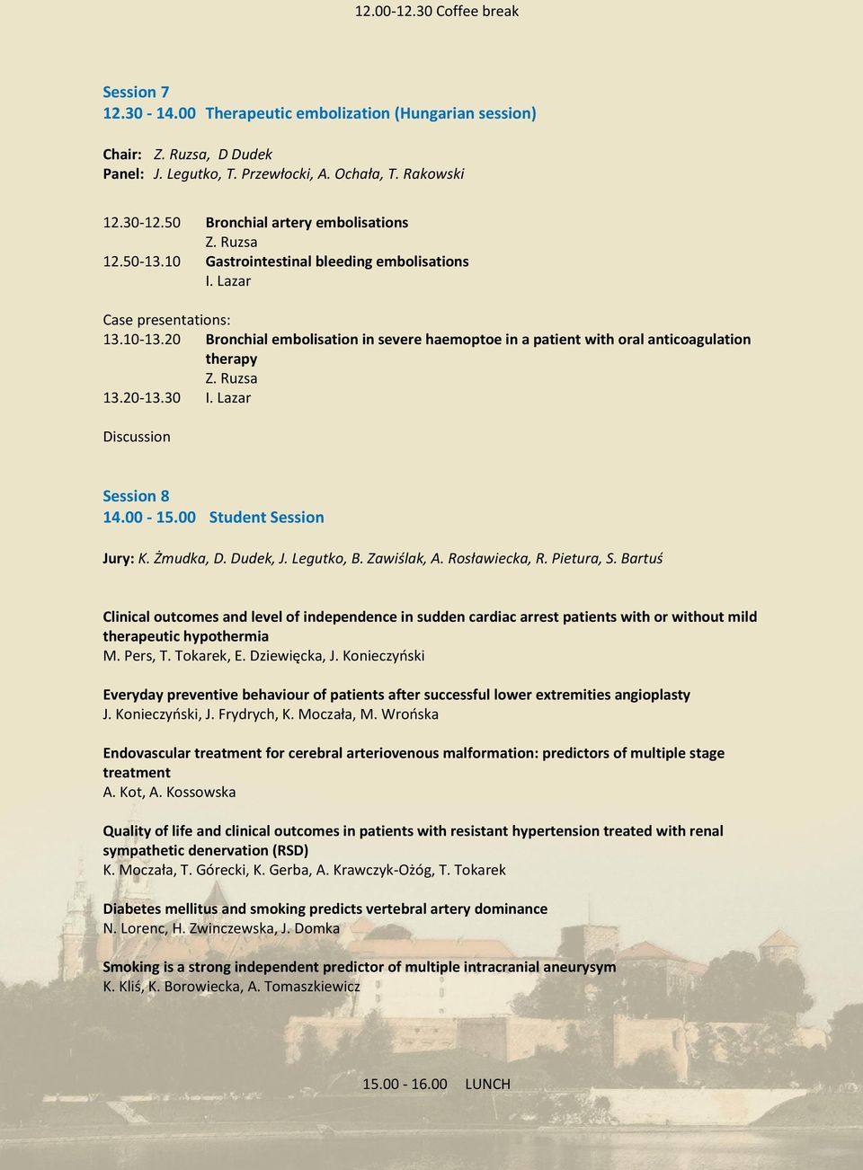 20 Bronchial embolisation in severe haemoptoe in a patient with oral anticoagulation therapy Z. Ruzsa 13.20-13.30 I. Lazar Discussion Session 8 14.00-15.00 Student Session Jury: K. Żmudka, D.
